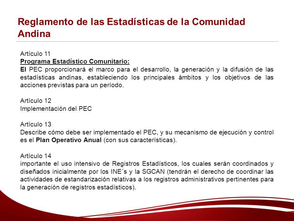 Reglamento de las Estadísticas de la Comunidad Andina Artículo 11 Programa Estadístico Comunitario: El PEC proporcionará el marco para el desarrollo, la generación y la difusión de las estadísticas andinas, estableciendo los principales ámbitos y los objetivos de las acciones previstas para un período.