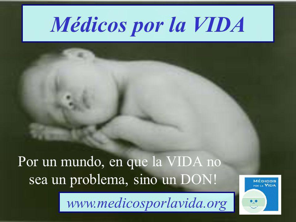 Médicos por la VIDA Por un mundo, en que la VIDA no sea un problema, sino un DON.