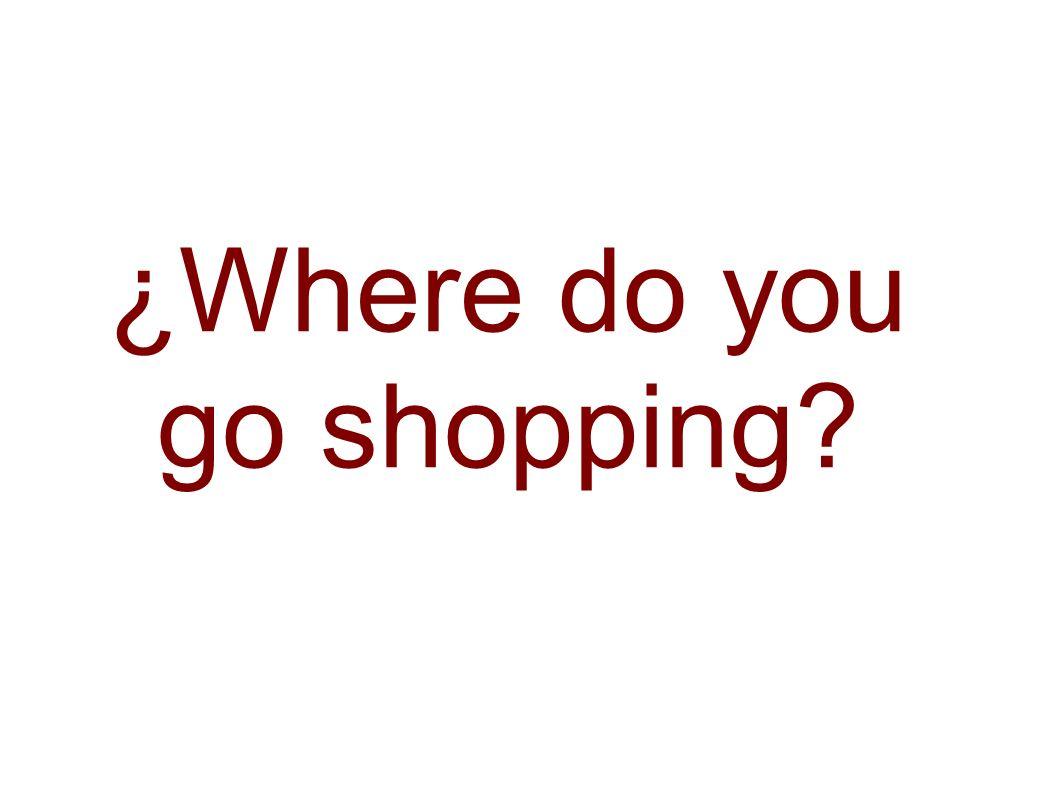 ¿Where do you go shopping