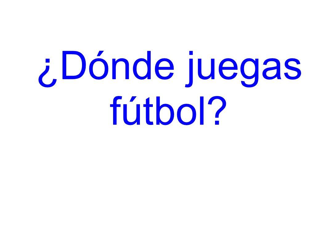 ¿Dónde juegas fútbol