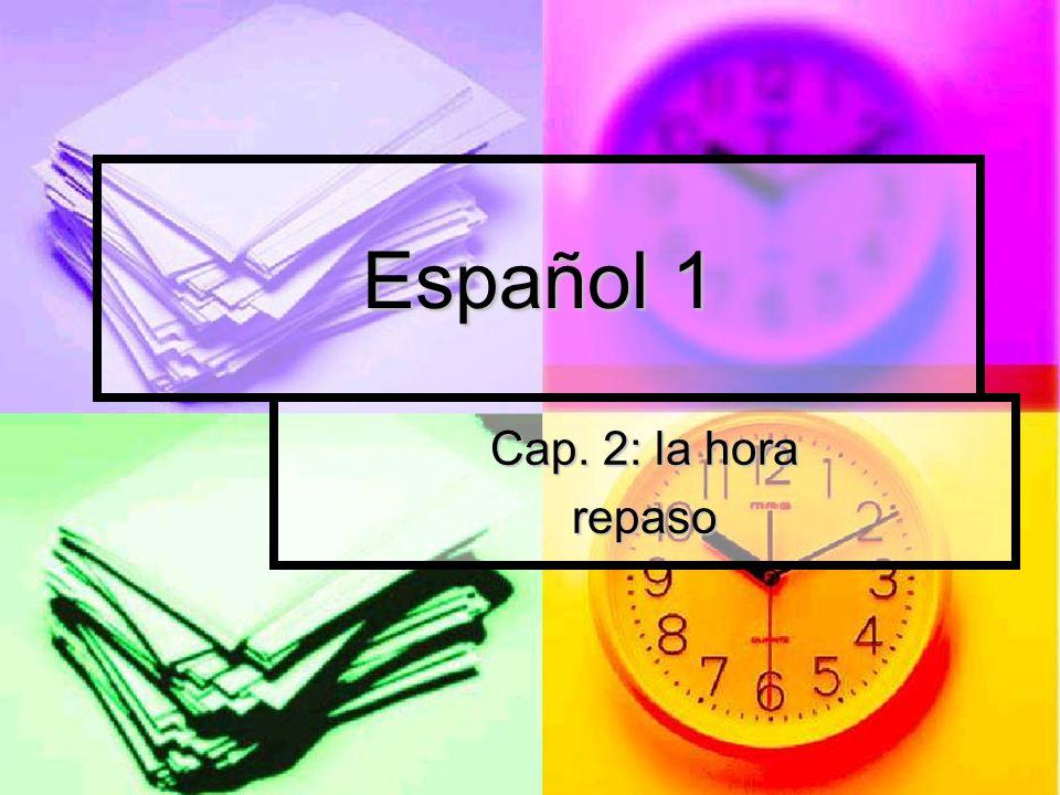 Español 1 Cap. 2: la hora repaso