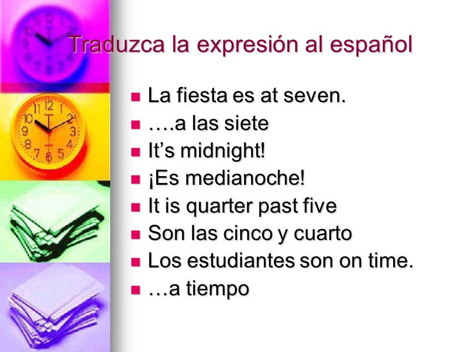 Traduzca la expresión al español La fiesta es at seven. La fiesta es at seven. ….a las siete ….a las siete Its midnight! Its midnight! ¡Es medianoche!