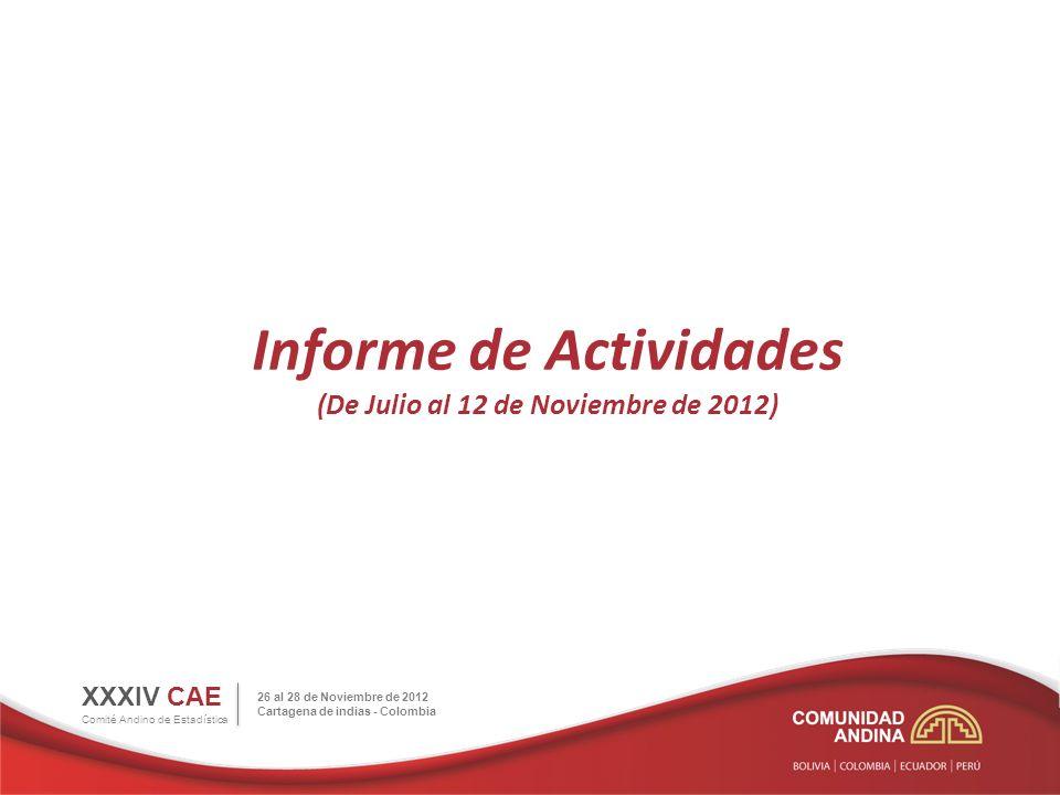 Informe de Actividades (De Julio al 12 de Noviembre de 2012) XXXIV CAE Comité Andino de Estadística 26 al 28 de Noviembre de 2012 Cartagena de indias
