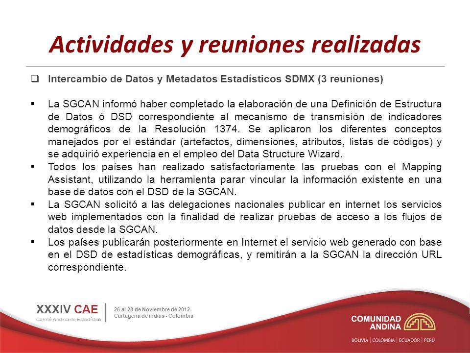Actividades y reuniones realizadas Intercambio de Datos y Metadatos Estadísticos SDMX (3 reuniones) La SGCAN informó haber completado la elaboración d