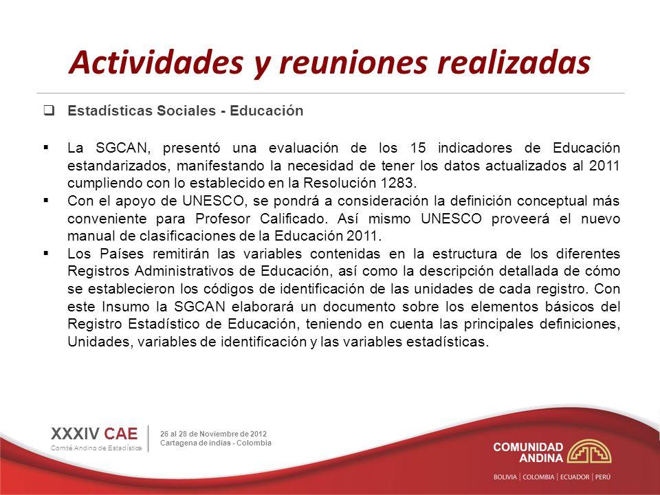 Actividades y reuniones realizadas Estadísticas Sociales - Educación La SGCAN, presentó una evaluación de los 15 indicadores de Educación estandarizad