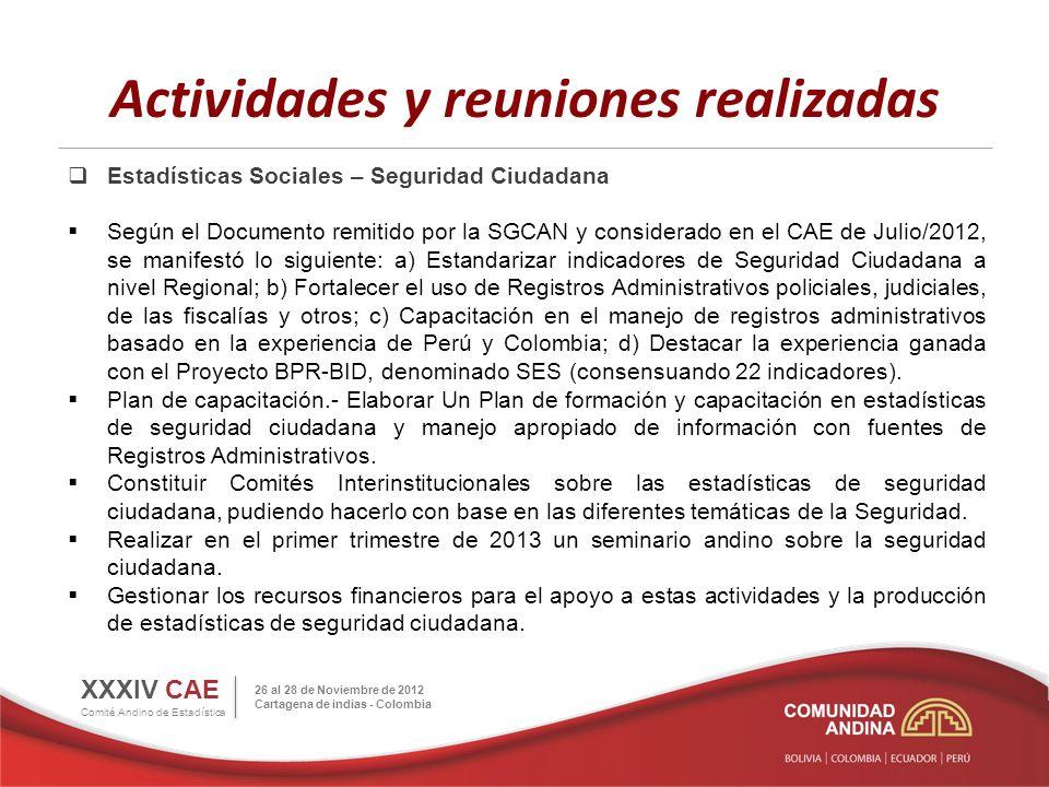 Actividades y reuniones realizadas Estadísticas Sociales – Seguridad Ciudadana Según el Documento remitido por la SGCAN y considerado en el CAE de Jul