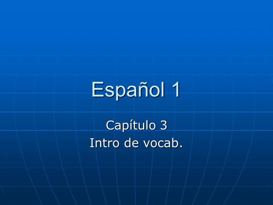 Español 1 Capítulo 3 Intro de vocab.