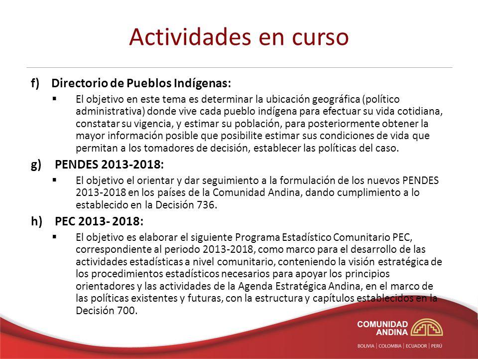 Actividades en curso f) Directorio de Pueblos Indígenas: El objetivo en este tema es determinar la ubicación geográfica (político administrativa) dond