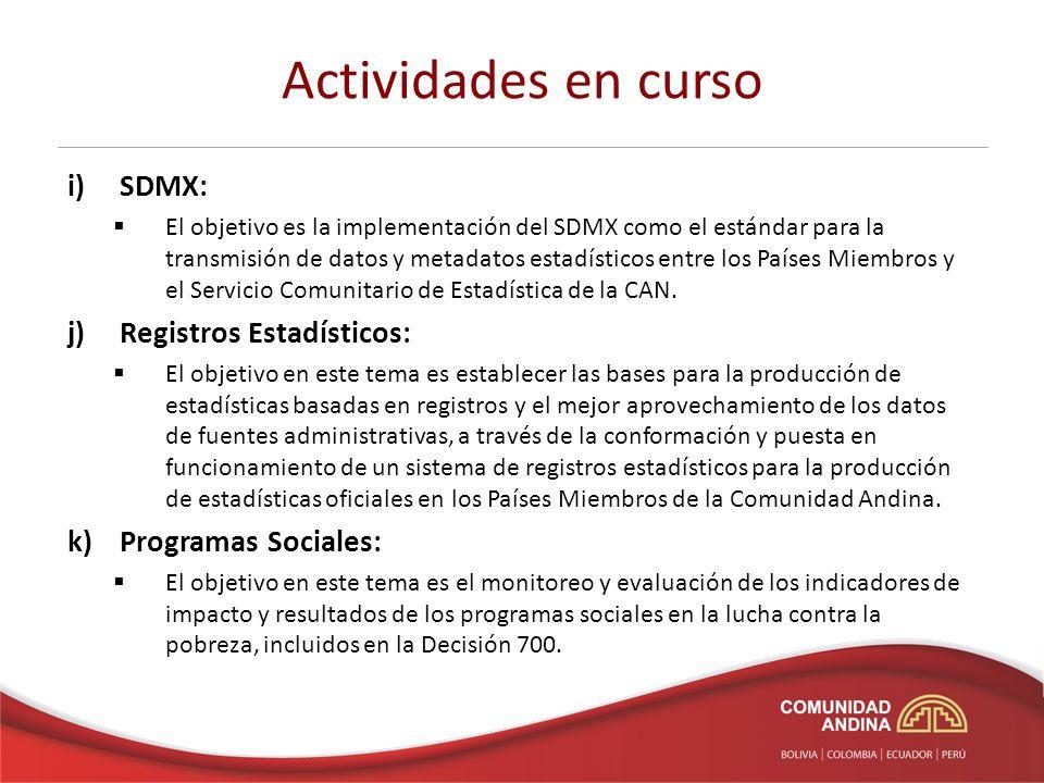 Actividades en curso i) SDMX: El objetivo es la implementación del SDMX como el estándar para la transmisión de datos y metadatos estadísticos entre l