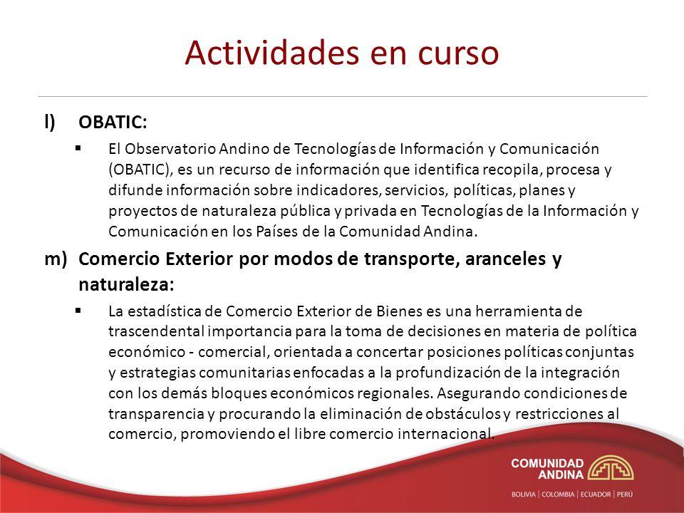 Actividades en curso l) OBATIC: El Observatorio Andino de Tecnologías de Información y Comunicación (OBATIC), es un recurso de información que identif