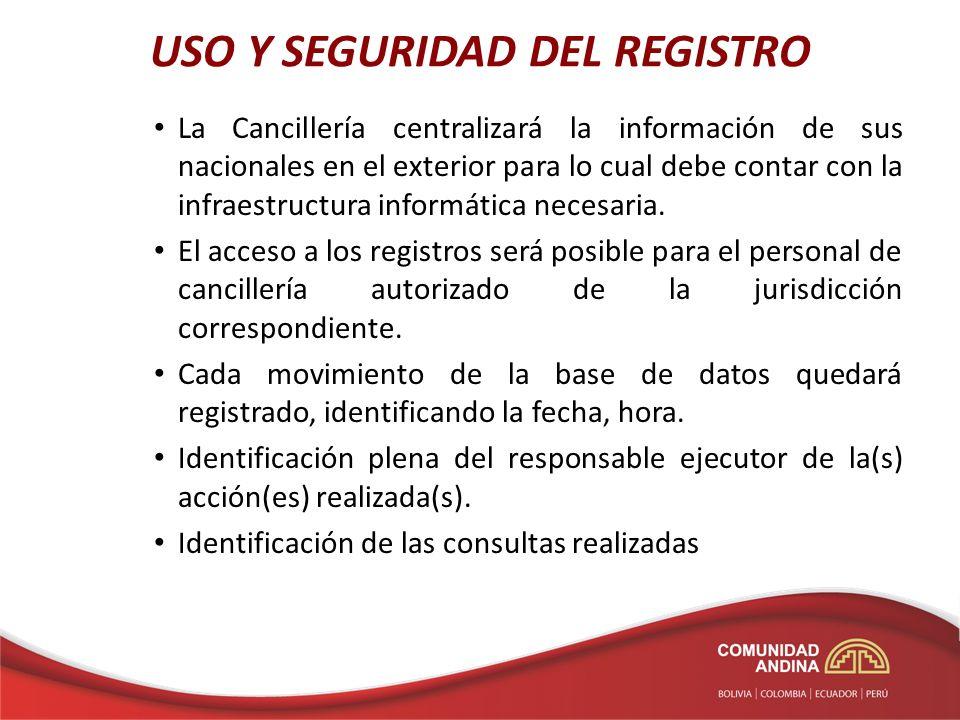 USO Y SEGURIDAD DEL REGISTRO La Cancillería centralizará la información de sus nacionales en el exterior para lo cual debe contar con la infraestructura informática necesaria.