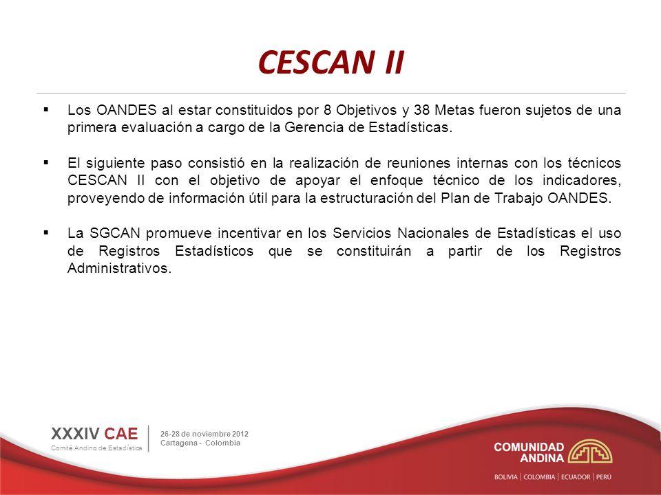 CESCAN II XXXIV CAE Comité Andino de Estadística 26-28 de noviembre 2012 Cartagena - Colombia Los OANDES al estar constituidos por 8 Objetivos y 38 Metas fueron sujetos de una primera evaluación a cargo de la Gerencia de Estadísticas.