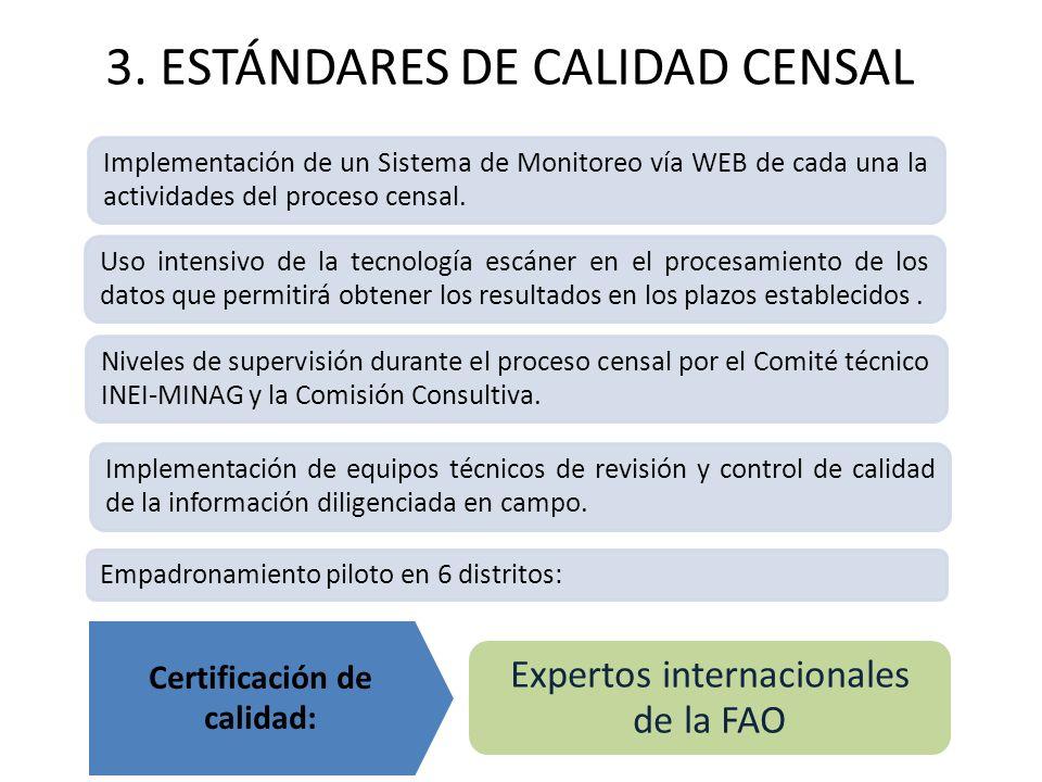 3. ESTÁNDARES DE CALIDAD CENSAL Implementación de un Sistema de Monitoreo vía WEB de cada una la actividades del proceso censal. Uso intensivo de la t