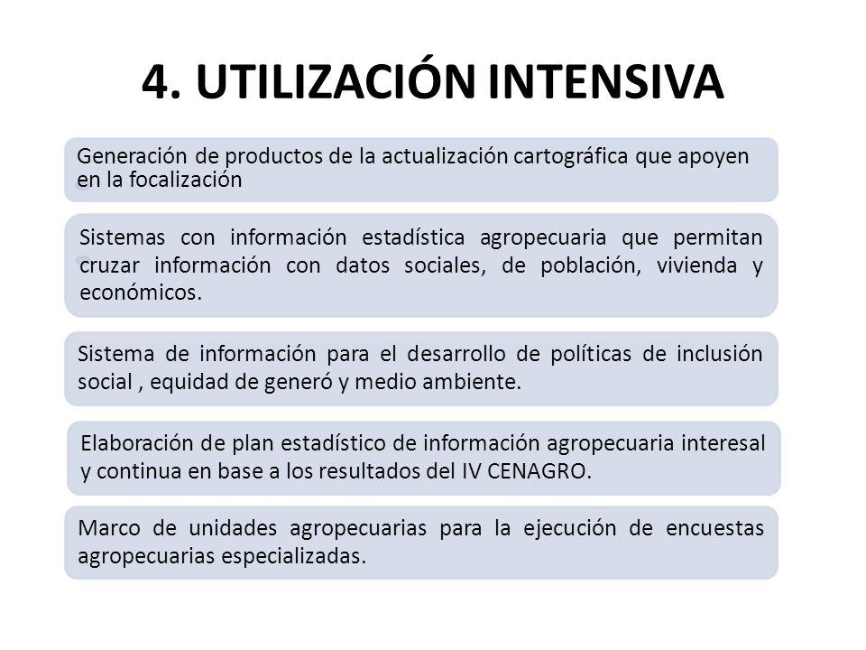 4. UTILIZACIÓN INTENSIVA Sistemas con información estadística agropecuaria que permitan cruzar información con datos sociales, de población, vivienda