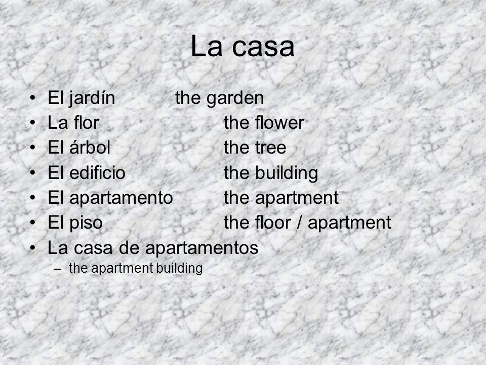 La casa El jardínthe garden La florthe flower El árbolthe tree El edificiothe building El apartamentothe apartment El pisothe floor / apartment La cas