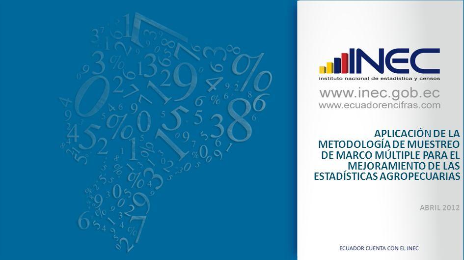 APLICACIÓN DE LA METODOLOGÍA DE MUESTREO DE MARCO MÚLTIPLE PARA EL MEJORAMIENTO DE LAS ESTADÍSTICAS AGROPECUARIAS ABRIL 2012