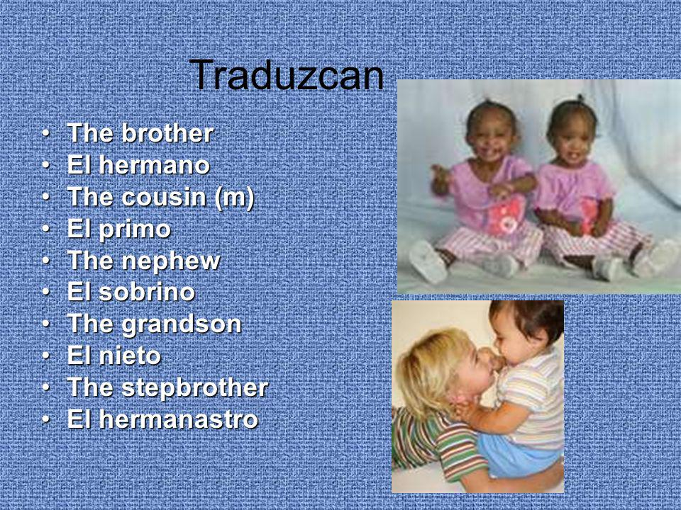 The sisterThe sister La hermanaLa hermana The cousin (f)The cousin (f) La primaLa prima The stepsisterThe stepsister La hermanastraLa hermanastra The nieceThe niece La sobrinaLa sobrina The granddaughterThe granddaughter La nietaLa nieta Traduzcan