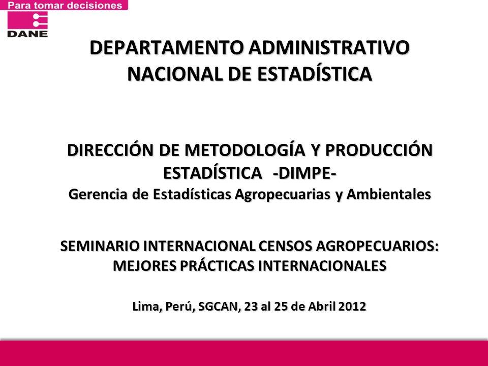 DEPARTAMENTO ADMINISTRATIVO NACIONAL DE ESTADÍSTICA DIRECCIÓN DE METODOLOGÍA Y PRODUCCIÓN ESTADÍSTICA -DIMPE- Gerencia de Estadísticas Agropecuarias y