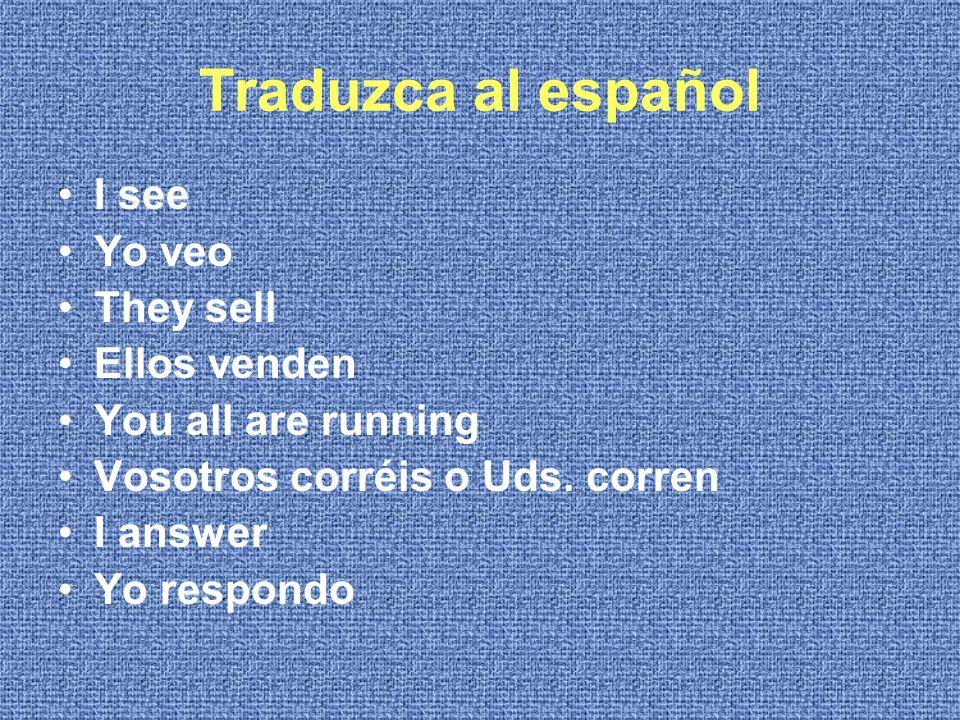 Traduzca al español I see Yo veo They sell Ellos venden You all are running Vosotros corréis o Uds.