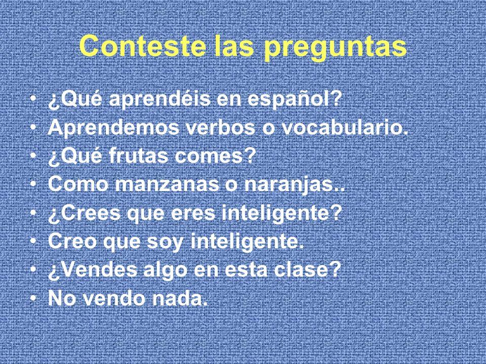 Conteste las preguntas ¿Qué aprendéis en español.Aprendemos verbos o vocabulario.