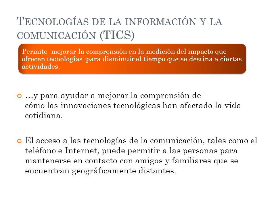 T ECNOLOGÍAS DE LA INFORMACIÓN Y LA COMUNICACIÓN (TICS) …y para ayudar a mejorar la comprensión de cómo las innovaciones tecnológicas han afectado la vida cotidiana.