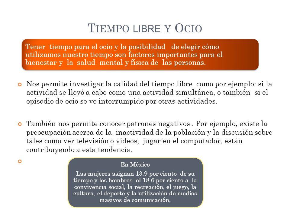 T IEMPO LIBRE Y O CIO Nos permite investigar la calidad del tiempo libre como por ejemplo: si la actividad se llevó a cabo como una actividad simultánea, o también si el episodio de ocio se ve interrumpido por otras actividades.