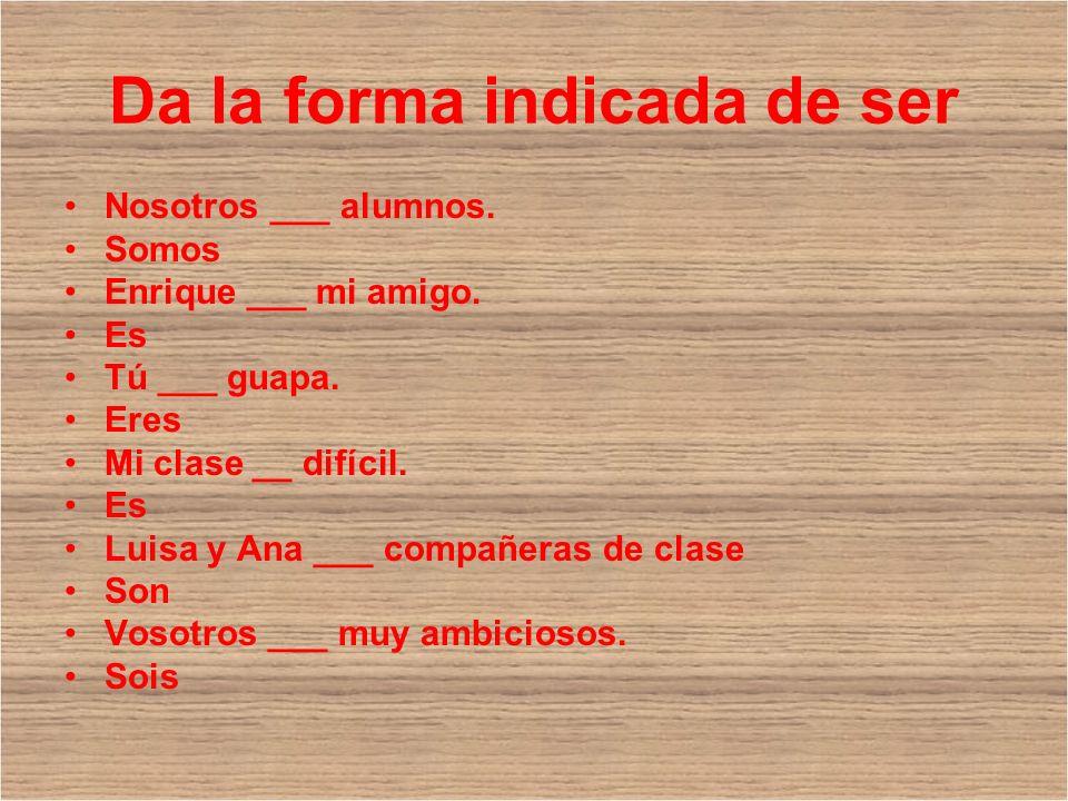 Da la forma indicada de ser Nosotros ___ alumnos. Somos Enrique ___ mi amigo.
