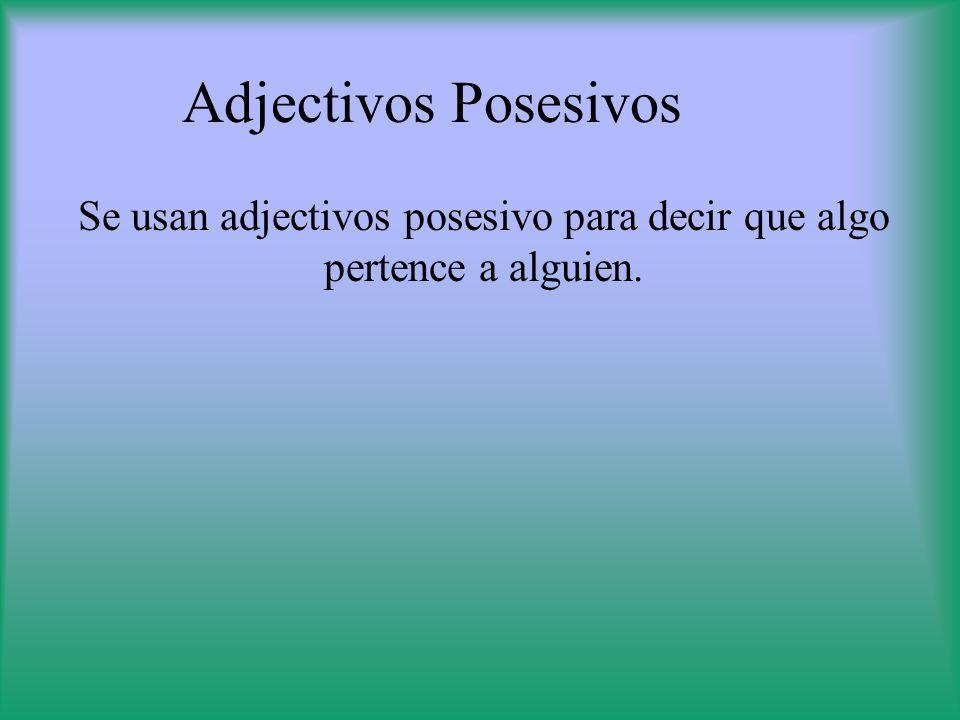 Adjectivos Posesivos Se usan adjectivos posesivo para decir que algo pertence a alguien.