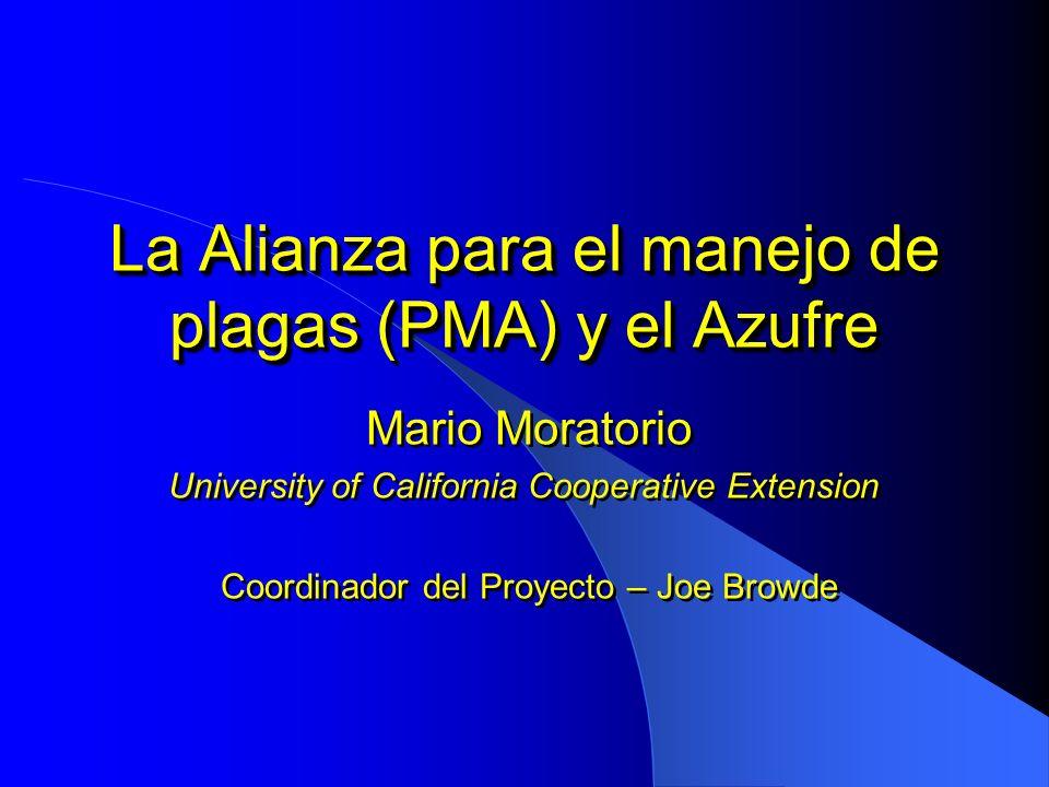 La Alianza para el manejo de plagas (PMA) y el Azufre Mario Moratorio University of California Cooperative Extension Coordinador del Proyecto – Joe Br