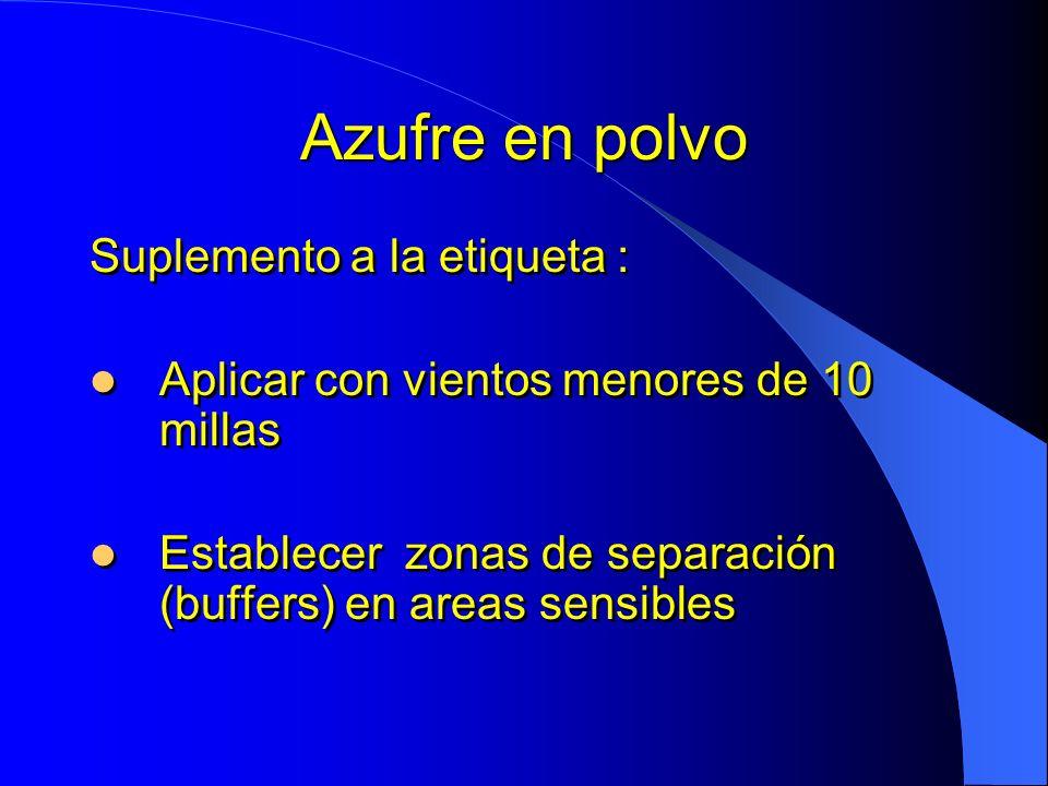 Azufre en polvo Suplemento a la etiqueta : Aplicar con vientos menores de 10 millas Establecer zonas de separación (buffers) en areas sensibles Suplem