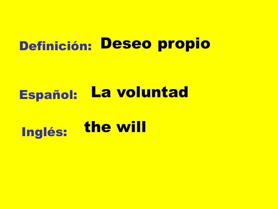 Definición: Español: Inglés: Deseo propio La voluntad the will