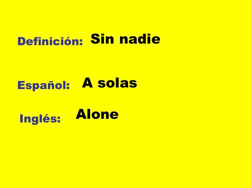 Definición: Español: Inglés: Sin nadie A solas Alone