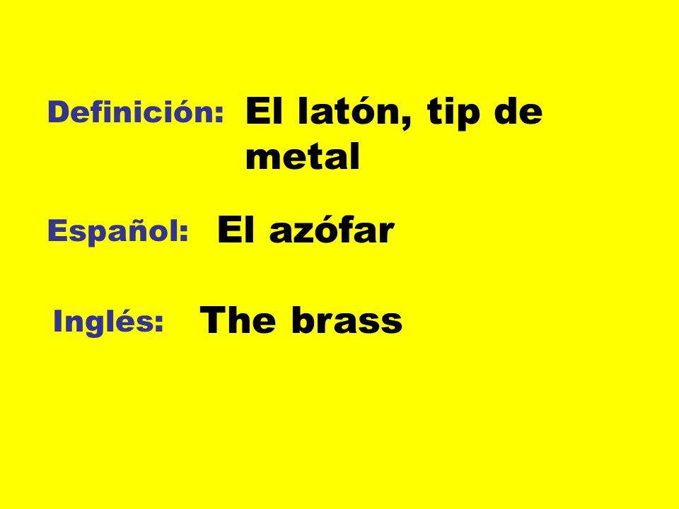 Definición: Español: Inglés: El latón, tip de metal El azófar The brass