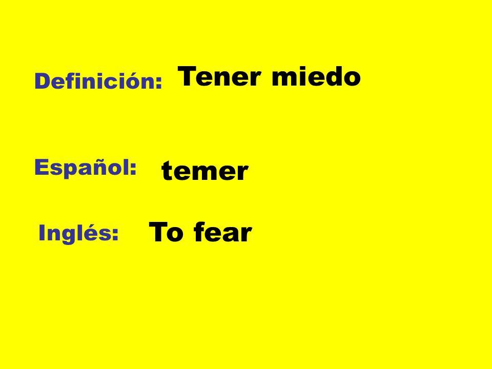 Definición: Español: Inglés: Tener miedo temer To fear