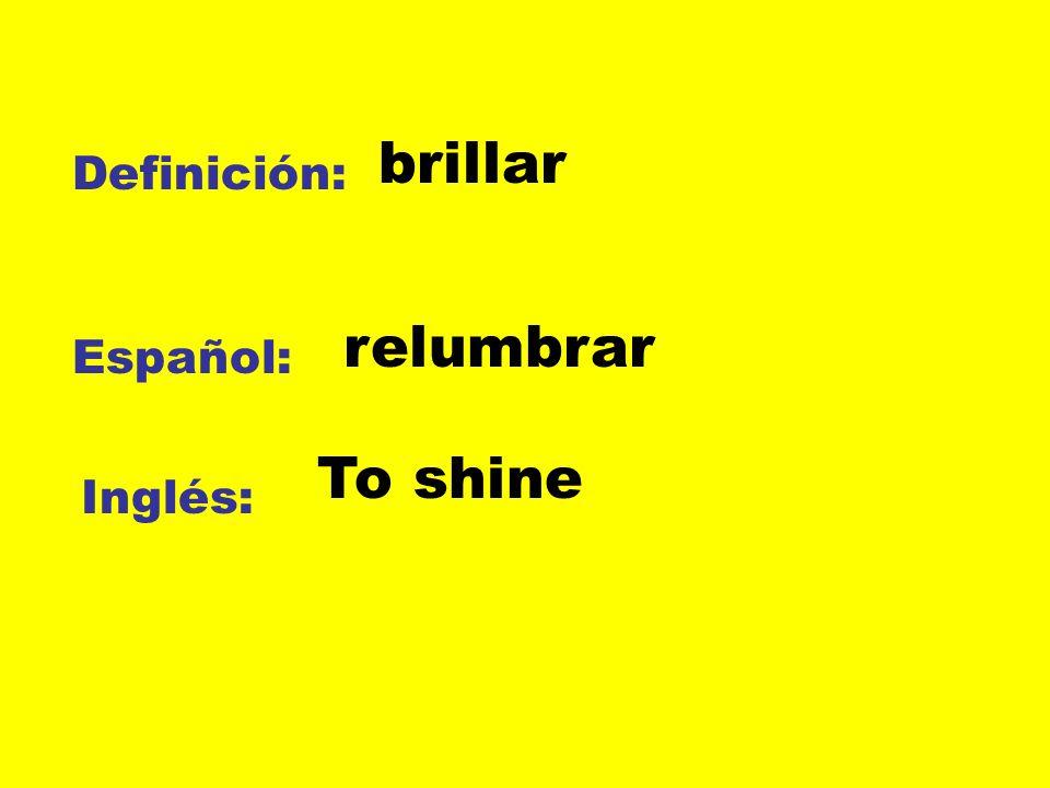 Definición: Español: Inglés: brillar relumbrar To shine