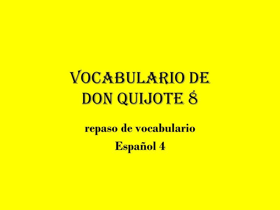 Vocabulario de don quijote 8 repaso de vocabulario Español 4