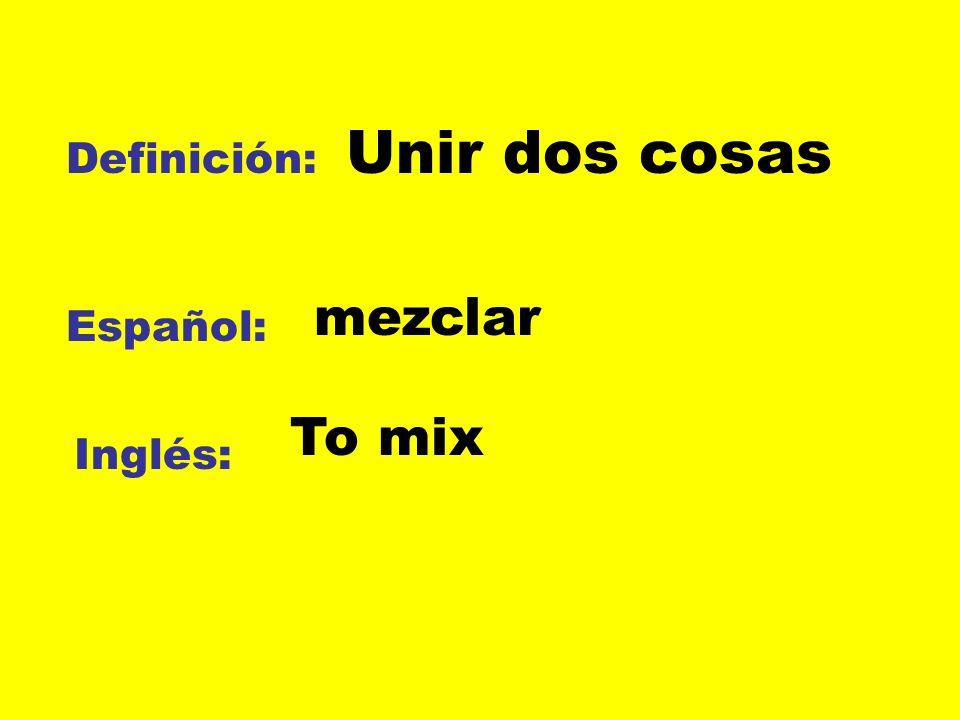 Definición: Español: Inglés: Unir dos cosas mezclar To mix