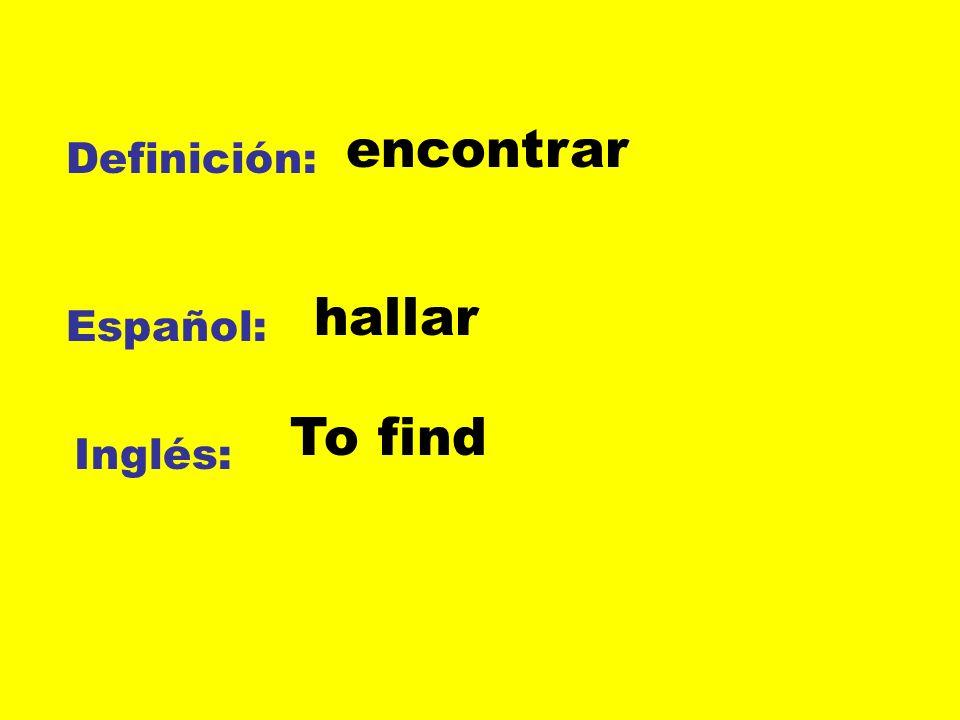 Definición: Español: Inglés: encontrar hallar To find