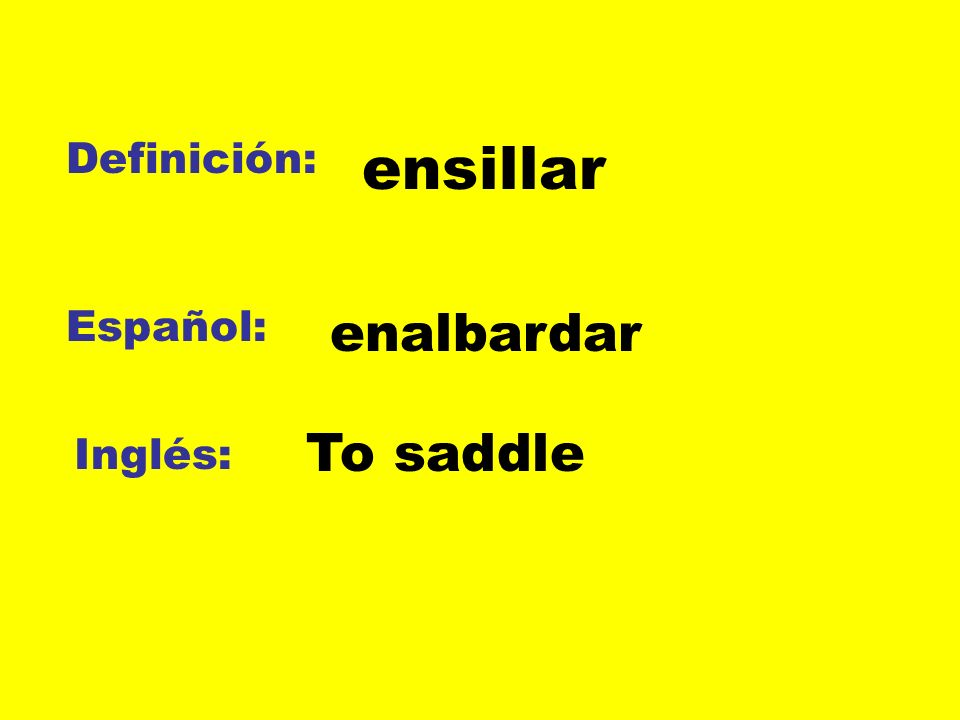Definición: Español: Inglés: ensillar enalbardar To saddle