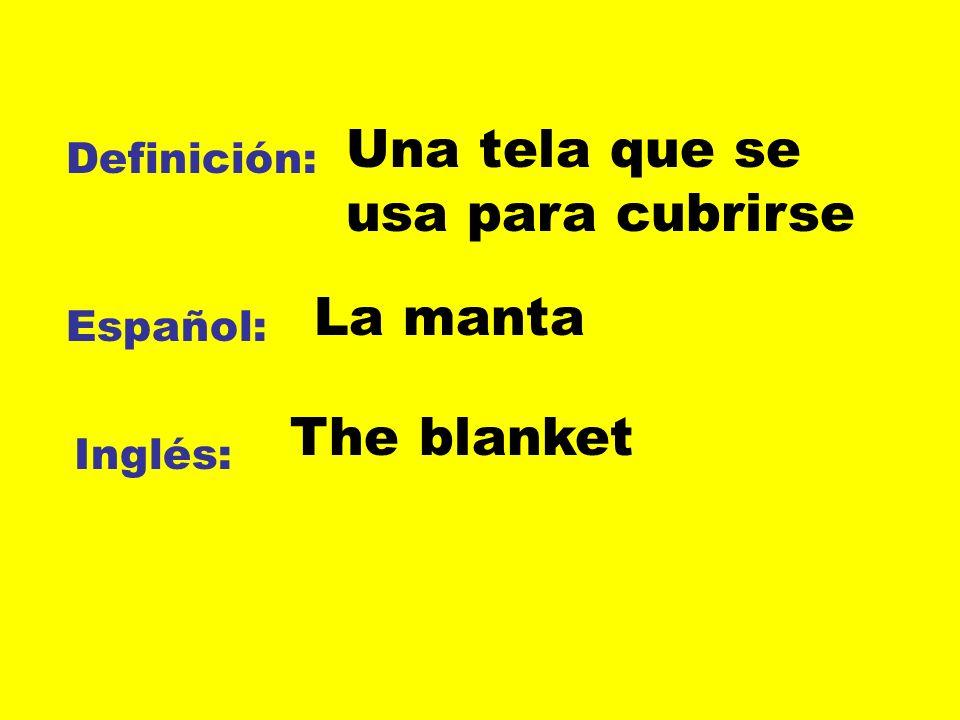 Definición: Español: Inglés: Una tela que se usa para cubrirse La manta The blanket
