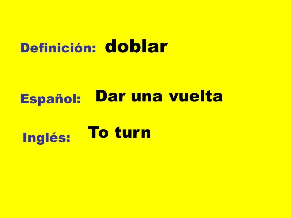 Definición: Español: Inglés: doblar Dar una vuelta To turn
