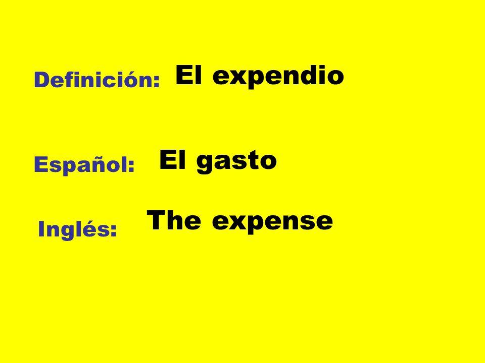 Definición: Español: Inglés: El expendio El gasto The expense