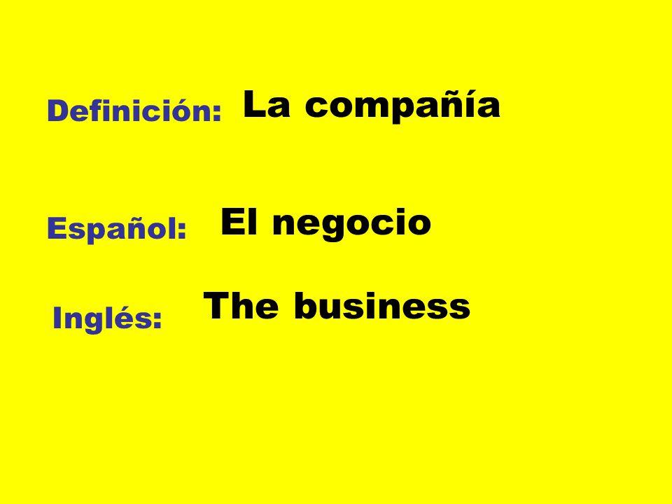 Definición: Español: Inglés: La compañía El negocio The business