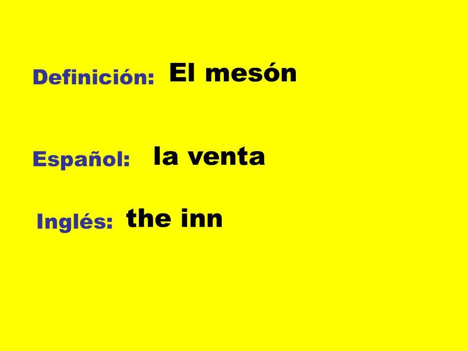 Definición: Español: Inglés: El mesón la venta the inn