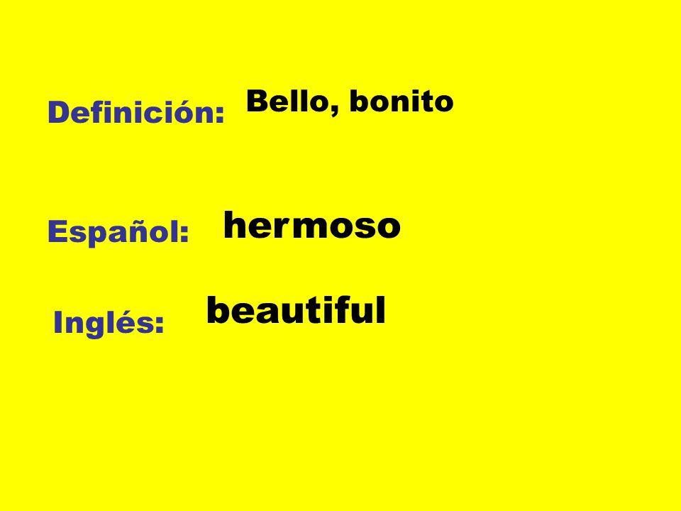 Definición: Español: Inglés: Bello, bonito hermoso beautiful