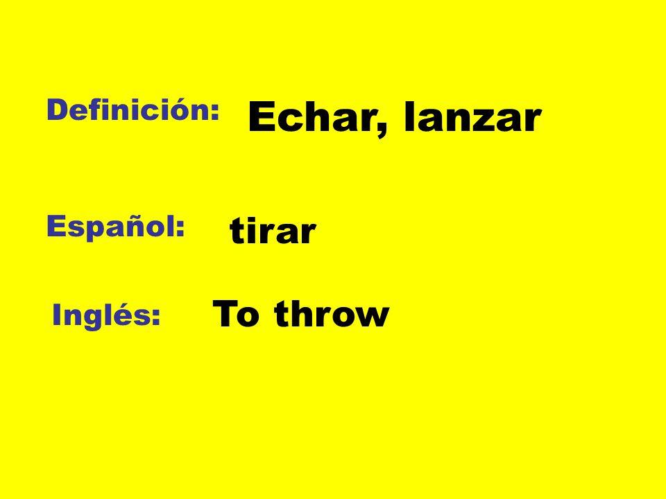 Definición: Español: Inglés: Echar, lanzar tirar To throw