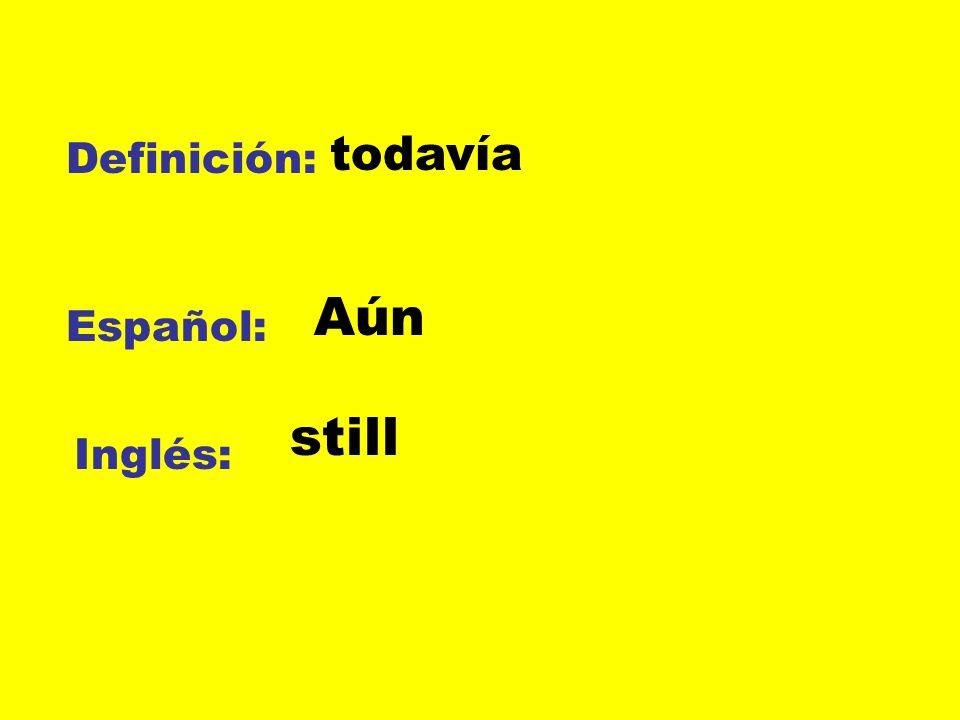 Definición: Español: Inglés: todavía Aún still