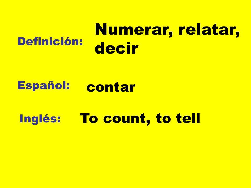 Definición: Español: Inglés: Numerar, relatar, decir contar To count, to tell