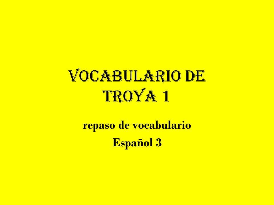 Vocabulario de troya 1 repaso de vocabulario Español 3
