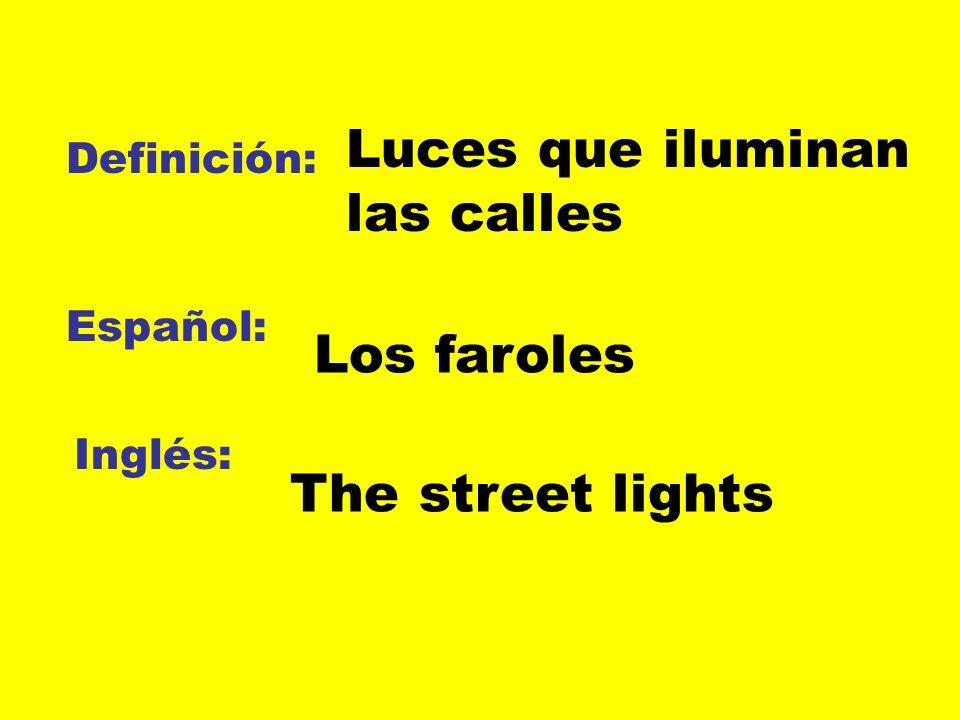 Definición: Español: Inglés: Luces que iluminan las calles Los faroles The street lights